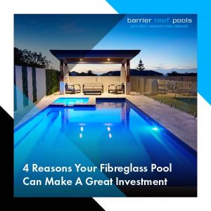 4-Reasons-Your-Fibreglass-Pool-Can-Make-A-Great-Investment-10