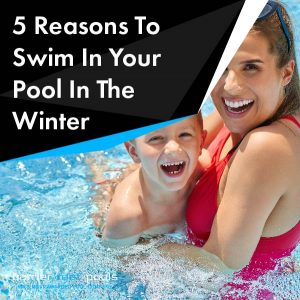 5-Reasons-To-Swim-In-Your-Pool-In-The-Winter-01