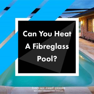 Can-You-Heat-A-Fibreglass-Pool-04