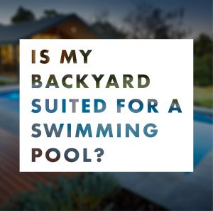 is-my-backyard-suited-for-a-swimming-pool