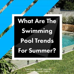 What-Are-The-Swimming-Pool-Trends-For-Summer-04