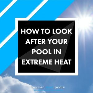 how-to-look-after-your-pool-in-extreme-heat