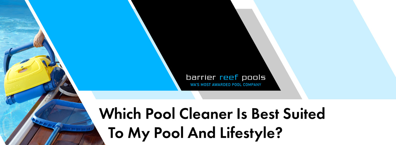 which-pool-cleaner-is-best-suited-to-my-pool-and-lifestyle-banner
