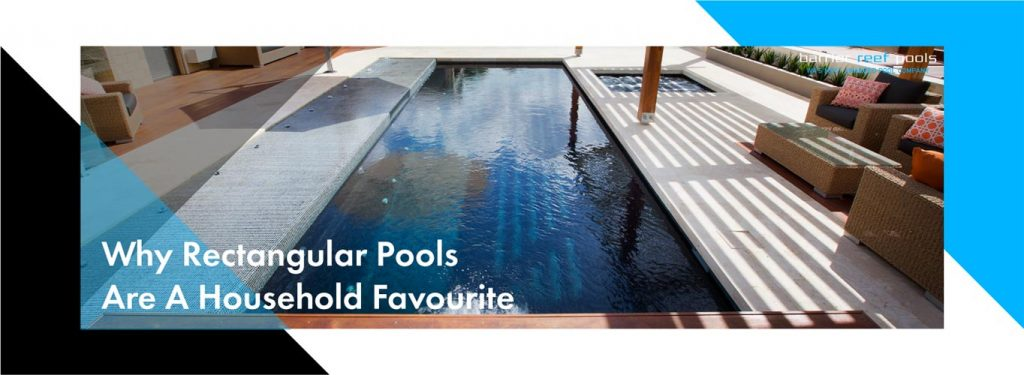 why-rectangular-pools-are-a-household-favourite-landscape